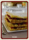 The Golden Book of Pâtisserie - Carla Bardi, Rachel Lane, Ting Morris