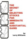 The Secrets of Selecting Stocks for Immediate and Substantial Gains - Larry Williams