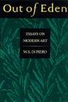 Out of Eden: Essays on Modern Art - W.S. di Piero