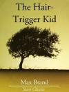 The Hair-Trigger Kid - Max Brand