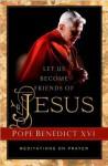Let Us Become Friends of Jesus: Meditations on Prayer - Pope Benedict XVI, Jeanne Kun