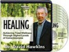 Healing: Achieve Total Wellness Through Higher Levels of Consciousness - David Hawkins