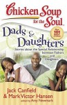 Chicken Soup for the Soul: Dads & Daughters: Stories about the Special Relationship between Fathers and Daughters - Jack Canfield, Mark Victor Hansen, Amy Newmark