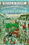 The Wonderful Story of Henry Sugar: And Six More - Roald Dahl