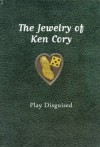 The Jewelry of Ken Cory: Play Disguised - Ben Mitchell, Tom Robbins