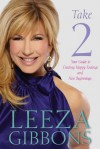 Take 2: Your Guide to Creating Happy Endings and New Beginnings - Leeza Gibbons