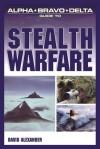 Alpha Bravo Delta Guide to Stealth Warfare - David Alexander