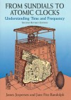 From Sundials to Atomic Clocks: Understanding Time and Frequency - James Jespersen, Jane Fitz-Randolph