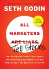 All Marketers are Liars (with a New Preface): The Underground Classic That Explains How Marketing Really Works--and Why Authenticity Is the Best Marketing of All - Seth Godin
