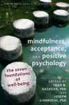 Mindfulness, Acceptance, and Positive Psychology: The Seven Foundations of Well-Being (The Context Press Mindfulness and Acceptance Practica Series) - Joseph Ciarrochi, Todd B. Kashdan