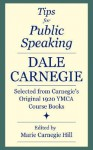 Tips for Public Speaking: Selected from Carnegie's Original 1920 YMCA Course Books - Dale Carnegie