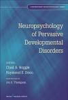 Neuropsychology of Pervasive Developmental Disorders - Chad Noggle, Raymond Dean, Jon Thompson
