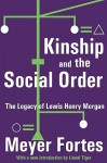 Kinship and the Social Order: The Legacy of Lewis Henry Morgan - Meyer Fortes