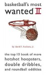 Basketball's Most Wanted II: The Top 10 Book of More Hotshot Hoopsters, Double Dribbles, and Roundball Oddities - David L. Hudson Jr.