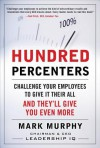 Hundred Percenters: Challenge Your Employees to Give It Their All, and They'll Give You Even More - Mark Murphy