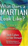 What Does a Martian Look Like?: The Science of Extraterrestrial Life - Jack Cohen, Ian Stewart