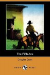 The Fifth Ace (Dodo Press) - Douglas Grant, George W. Gage
