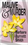 Mauve & Murder (A Cassie Ferris Mystery) - Barbara Burnett Smith