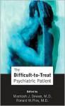 The Difficult-To-Treat Psychiatric Patient - Mantosh J. Dewan, Ronald W. Pies