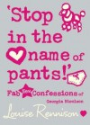 'Stop in the name of pants!' - Louise Rennison