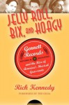 Jelly Roll, Bix, and Hoagy, Revised and Expanded Edition: Gennett Records and the Rise of America's Musical Grassroots - Richard Lee Kennedy