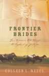 Frontier Brides: Four Romances Ride Through the Sagebrush of Yesteryear - Colleen L. Reece