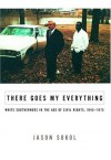 There Goes My Everything: White Southerners in the Age of Civil Rights, 1945-1975 - Jason Sokol