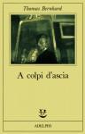 A colpi d'ascia: Una irritazione - Thomas Bernhard, Agnese Grieco, Renata Colorni