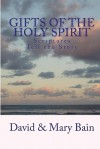 Gifts of the Holy Spirit: Scriptures Tell the Story - David Bain, Mary Bain