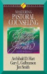 Mastering Ministry: Mastering Pastoral Counseling - Archibald D. Hart, Gary L. Gulbranson, Jim Smith
