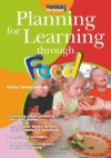 Planning for Learning Through Food - Rachel Sparks Linfield, Cathy Hughes