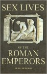 Sex Lives of the Roman Emperors - Nigel Cawthorne