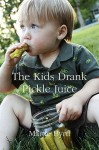 The Kids Drank Pickle Juice - Martie Byrd