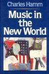 Music in the New World - Charles Hamm