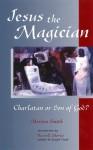 Jesus the Magician: Charlatan or Son of God? - Morton Smith, Russell Shorto
