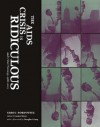 The AIDS Crisis is Ridiculous and Other Writings, 1986-2003 - Gregg Bordowitz, James Meyer, Douglas Crimp