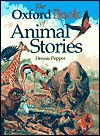 The Oxford Book of Animal Stories - Dennis Pepper