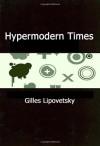 Hypermodern Times - Gilles Lipovetsky, Sébastien Charles