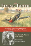 The Flying Greek: An Immigrant Fighter Ace's WWII Odyssey with the RAF, USAAF, and French Resistance - Steve N. Pisanos, Walter Cronkite