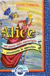 Alice nel paese delle meraviglie e Attraverso lo specchio - Lewis Carroll, Erica Campi