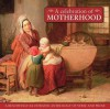 A Celebration of Motherhood: A Beautiful Illustrated Anthology of Verse and Prose - Fiona Hunter