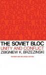 The Soviet Bloc: Unity and Conflict - Zbigniew Brzezinski