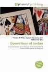 Queen Noor of Jordan - Agnes F. Vandome, John McBrewster, Sam B Miller II