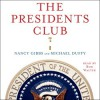 The Presidents Club: Inside the World's Most Exclusive Fraternity (Audio) - Nancy Gibbs, Michael Duffy