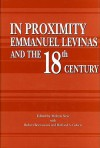 In Proximity: Emmanuel Levinas and the Eighteenth Century - Robert Bernasconi, Robert Bernasconi, Richard A. Cohen