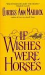 If Wishes Were Horses - Curtiss Ann Matlock