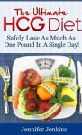 The Ultimate HCG Diet - Safely Lose As Much As One Pound In A Single Day! - Jennifer Jenkins