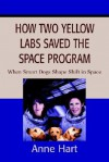 How Two Yellow Labs Saved the Space Program: When Smart Dogs Shape Shift in Space - Anne Hart