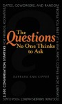 The Questions No One Thinks to Ask: 2500 Conversation Starters for Friends, Roommates, Dates, Coworkers, and Random People You Meet at a Bar, Party, Coffee Shop, Library, Dog Park, Farmers Market, Yoga Class, Subway Station, Music Festival... - Barbara Ann Kipfer