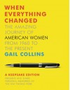 When Everything Changed: The Amazing Journey of American Women from 1960 to the Present: Keepsake Edition - Gail Collins